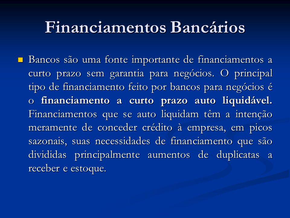 Financiamentos Bancários Bancos são uma fonte importante de financiamentos a curto prazo sem garantia para negócios. O principal tipo de financiamento