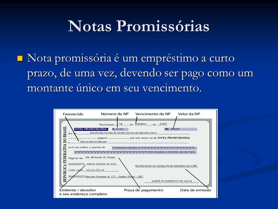 Notas Promissórias Nota promissória é um empréstimo a curto prazo, de uma vez, devendo ser pago como um montante único em seu vencimento. Nota promiss