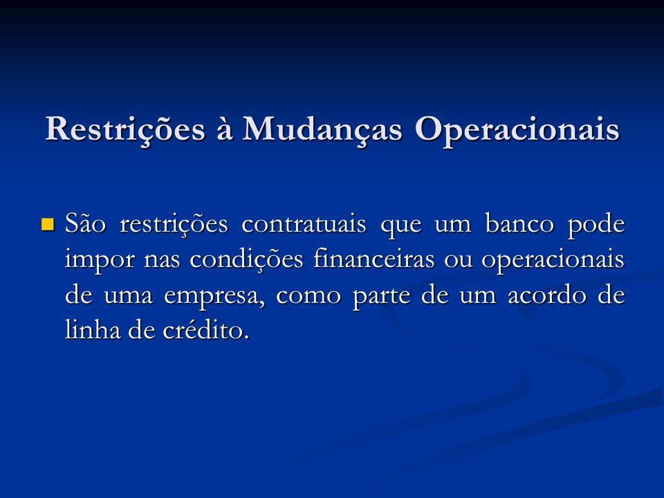 Restrições à Mudanças Operacionais São restrições contratuais que um banco pode impor nas condições financeiras ou operacionais de uma empresa, como p