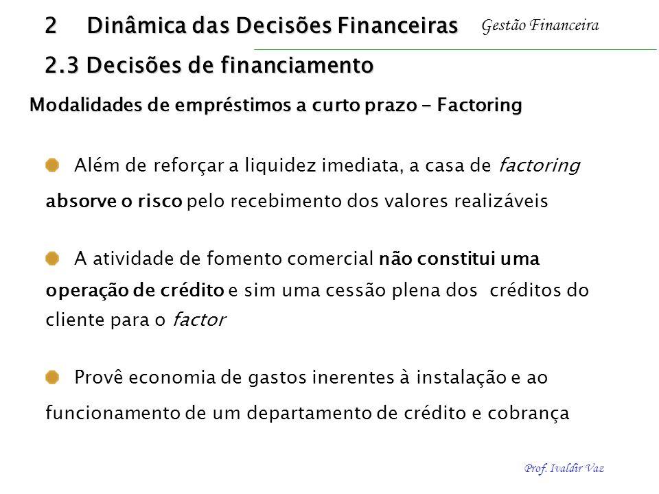 Prof. Ivaldir Vaz Gestão Financeira A atividade de fomento comercial não constitui uma operação de crédito e sim uma cessão plena dos créditos do clie
