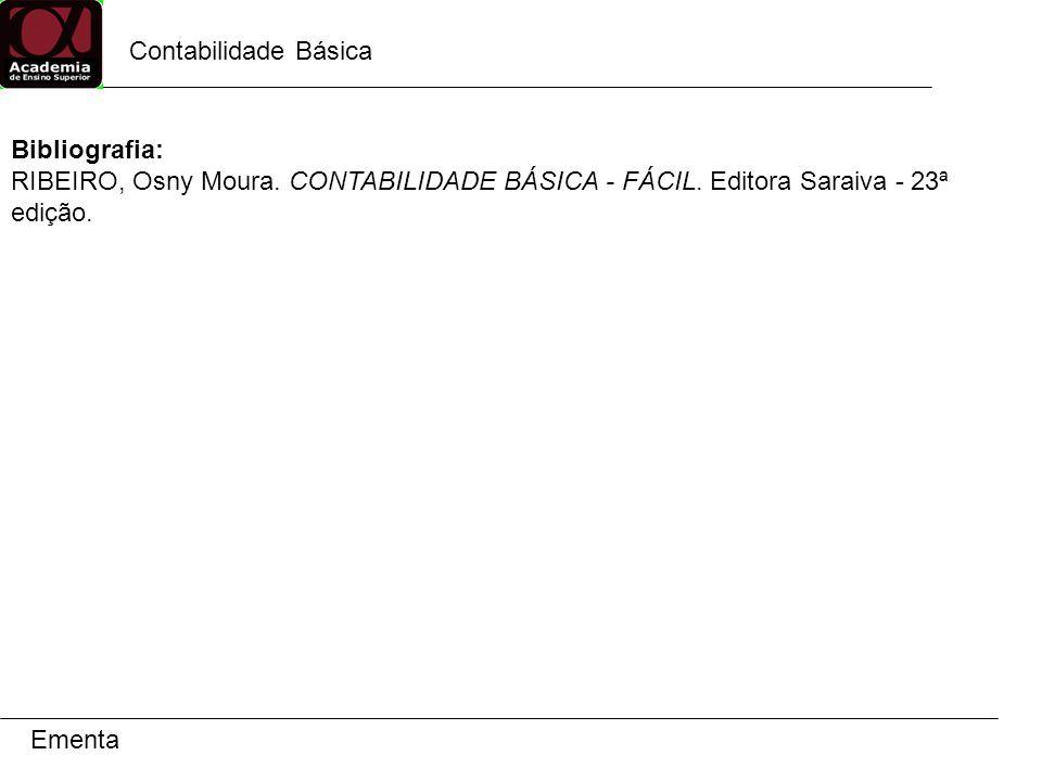 Contabilidade Básica Ementa Bibliografia: RIBEIRO, Osny Moura.