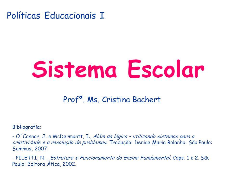Políticas Educacionais I Sistema Escolar Bibliografia: - O´Connor, J. e McDermontt, I., Além da lógica – utilizando sistemas para a criatividade e a r