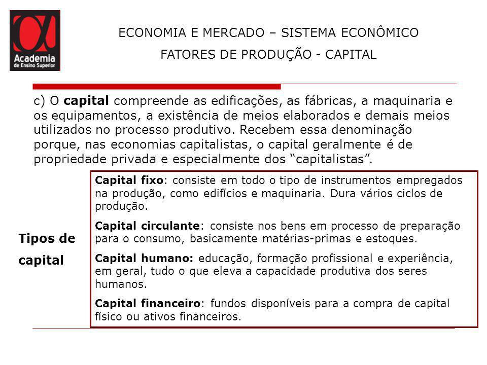 c) O capital compreende as edificações, as fábricas, a maquinaria e os equipamentos, a existência de meios elaborados e demais meios utilizados no pro