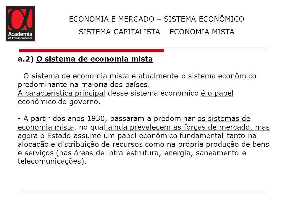 ECONOMIA E MERCADO – SISTEMA ECONÔMICO SISTEMA CAPITALISTA – ECONOMIA MISTA a.2) O sistema de economia mista - O sistema de economia mista é atualment