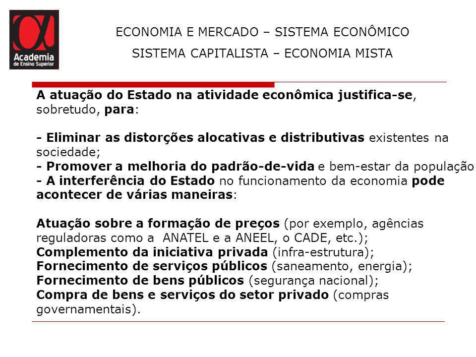 ECONOMIA E MERCADO – SISTEMA ECONÔMICO SISTEMA CAPITALISTA – ECONOMIA MISTA A atuação do Estado na atividade econômica justifica-se, sobretudo, para: