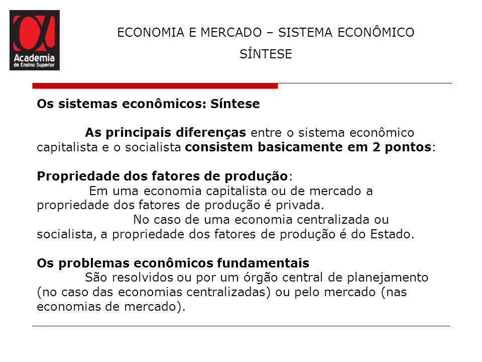 ECONOMIA E MERCADO – SISTEMA ECONÔMICO SÍNTESE Os sistemas econômicos: Síntese As principais diferenças entre o sistema econômico capitalista e o soci