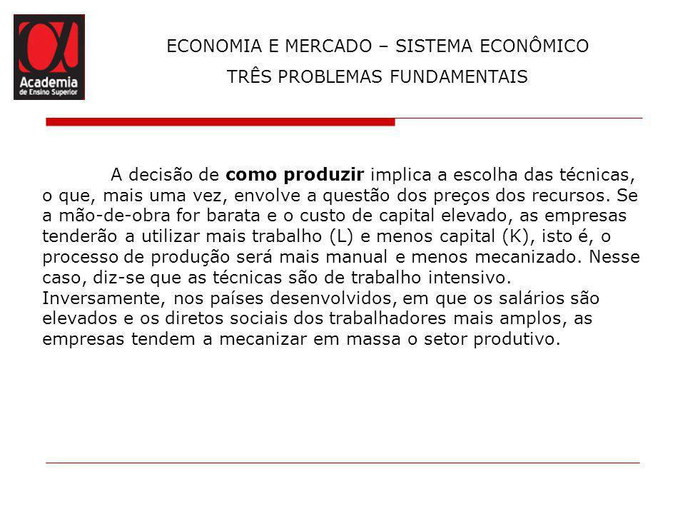 ECONOMIA E MERCADO – SISTEMA ECONÔMICO TRÊS PROBLEMAS FUNDAMENTAIS Outra tendência dessas empresas é produzir alguns tipos de bens nos países em desenvolvimento, com mão-de-obra barata.