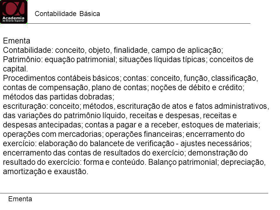 Contabilidade Básica Ementa Contabilidade: conceito, objeto, finalidade, campo de aplicação; Patrimônio: equação patrimonial; situações líquidas típic