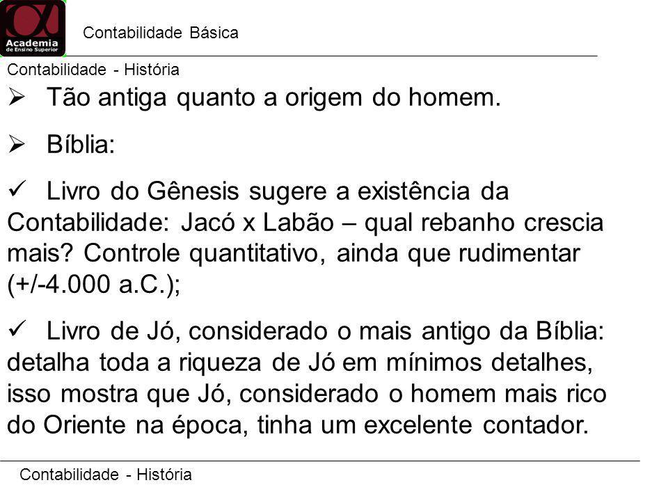 Contabilidade Básica Contabilidade - História Tão antiga quanto a origem do homem. Bíblia: Livro do Gênesis sugere a existência da Contabilidade: Jacó