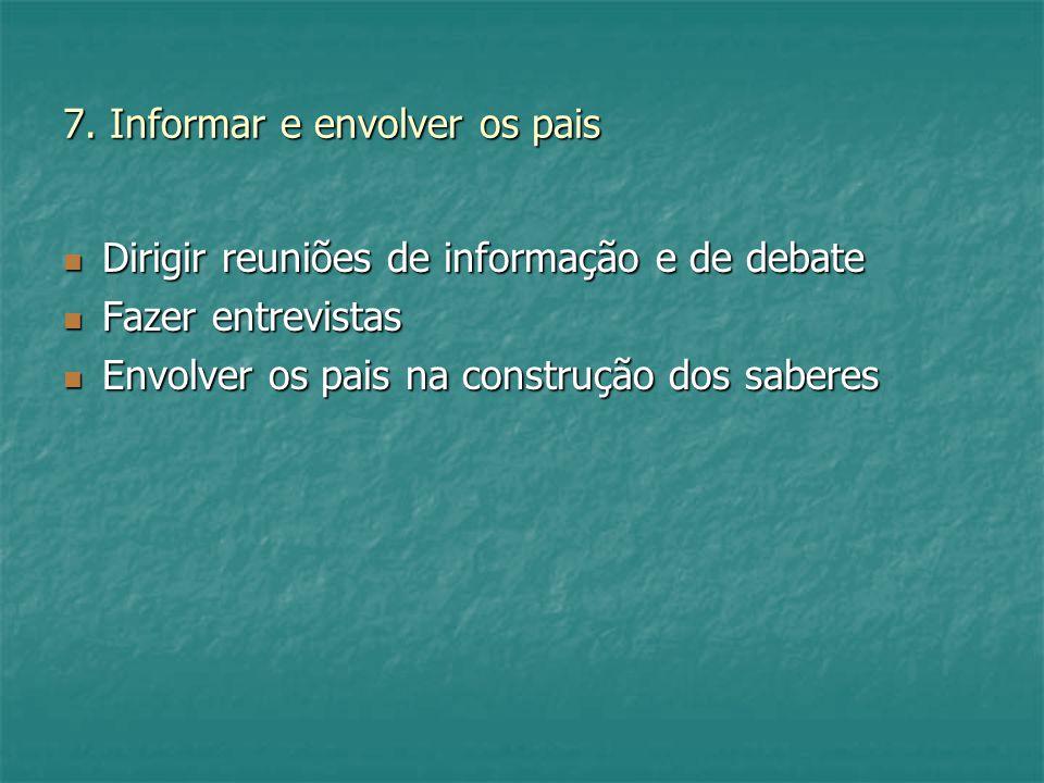 7. Informar e envolver os pais Dirigir reuniões de informação e de debate Dirigir reuniões de informação e de debate Fazer entrevistas Fazer entrevist