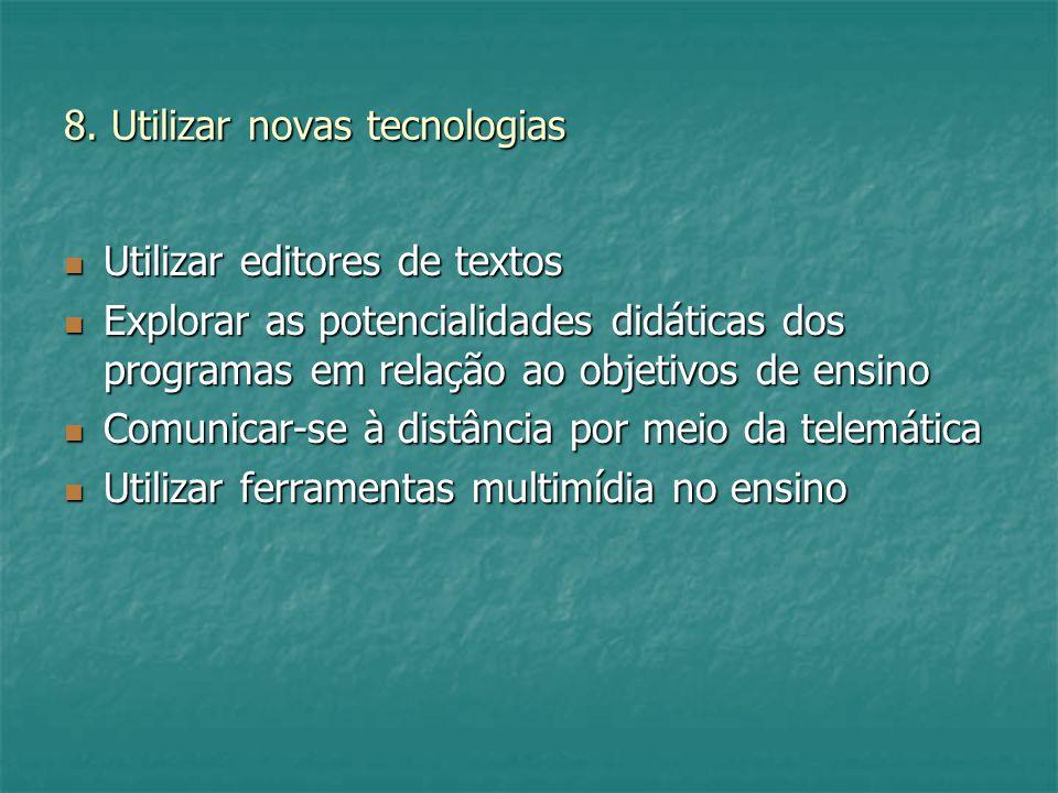 8. Utilizar novas tecnologias Utilizar editores de textos Utilizar editores de textos Explorar as potencialidades didáticas dos programas em relação a