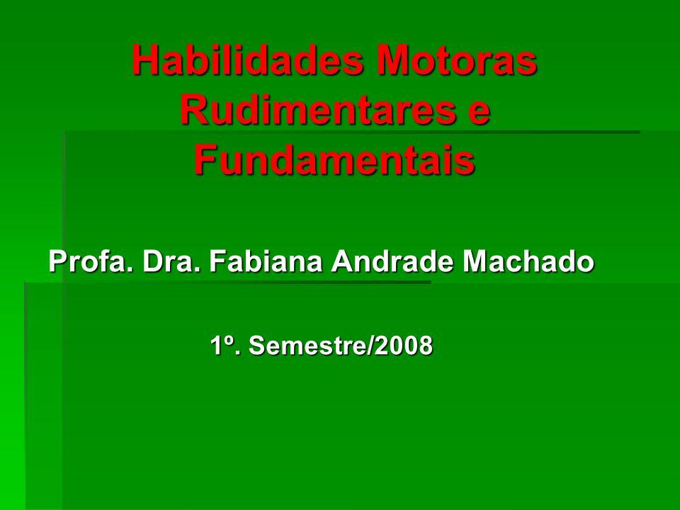 Habilidades Motoras Rudimentares e Fundamentais Profa.