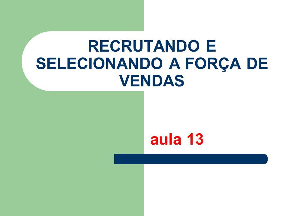 RECRUTANDO E SELECIONANDO A FORÇA DE VENDAS aula 13