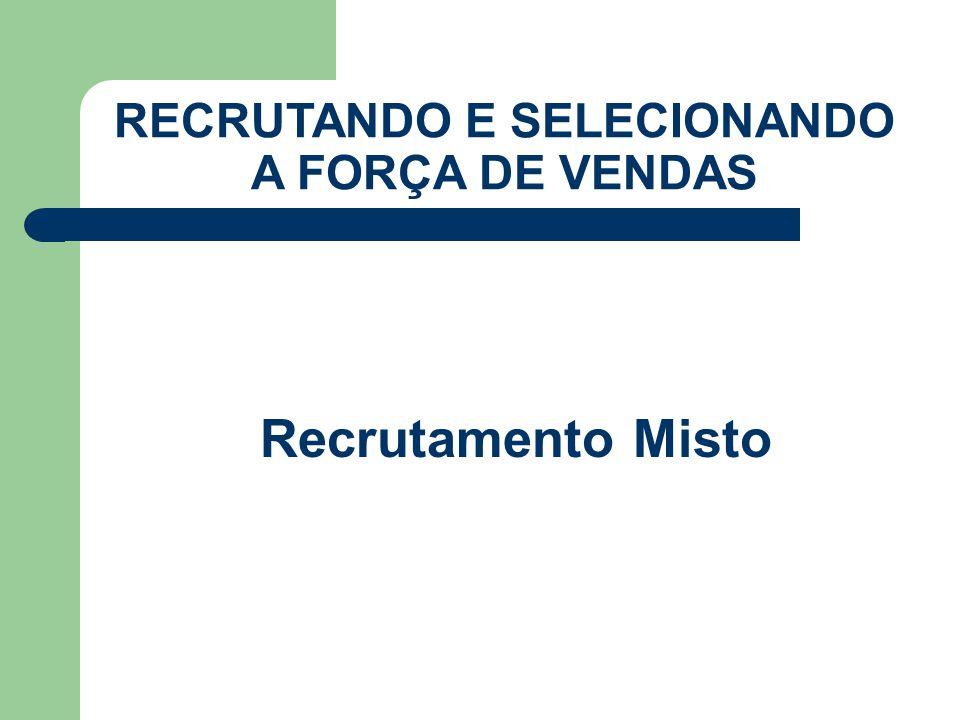 Recrutamento Misto RECRUTANDO E SELECIONANDO A FORÇA DE VENDAS