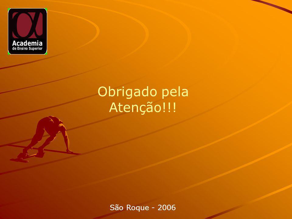 Obrigado pela Atenção!!! São Roque - 2006