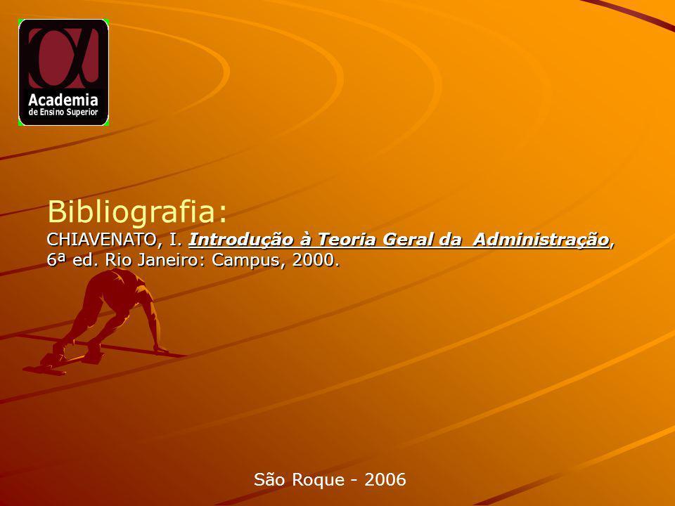 Bibliografia: CHIAVENATO, I.Introdução à Teoria Geral da Administração, 6ª ed.