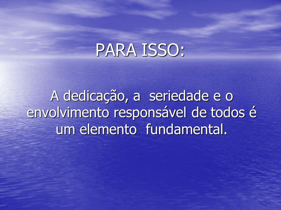 PARA ISSO: A dedicação, a seriedade e o envolvimento responsável de todos é um elemento fundamental.