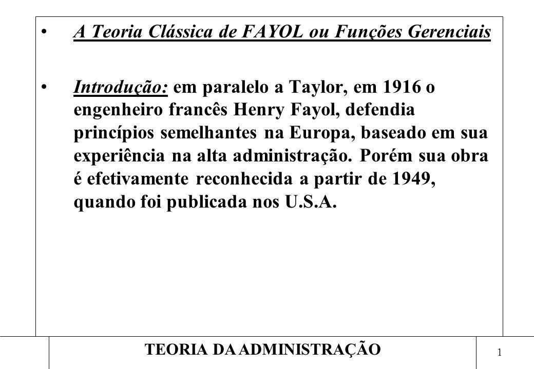 1 TEORIA DA ADMINISTRAÇÃO A Teoria Clássica de FAYOL ou Funções Gerenciais Introdução: em paralelo a Taylor, em 1916 o engenheiro francês Henry Fayol,