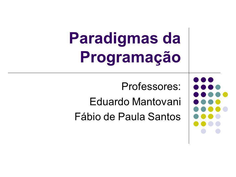 Paradigmas da Programação Professores: Eduardo Mantovani Fábio de Paula Santos