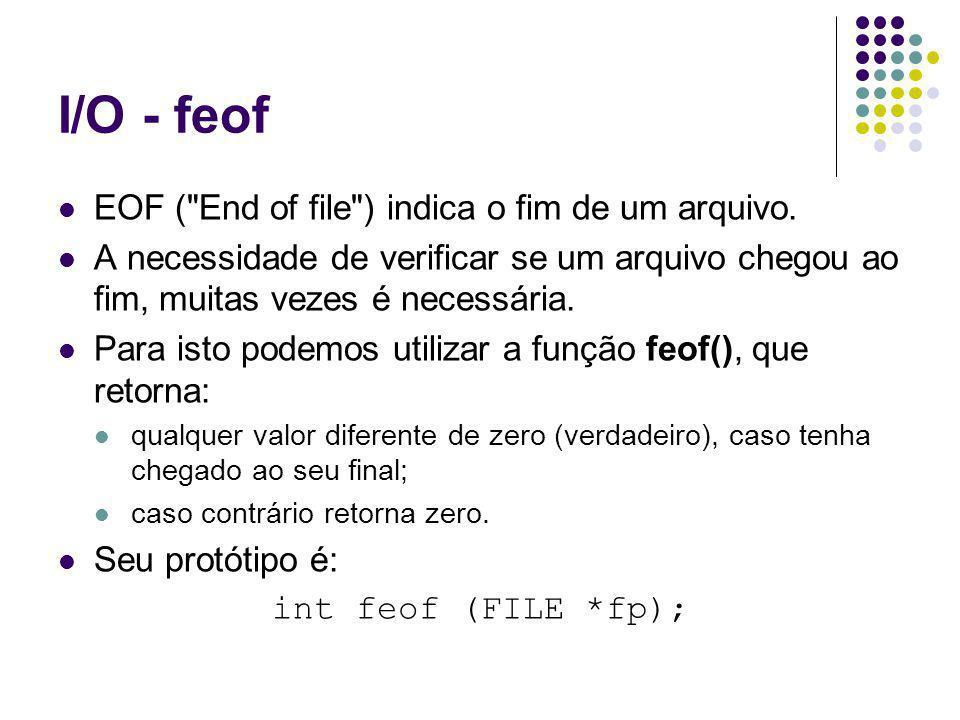 I/O - feof EOF ( End of file ) indica o fim de um arquivo.
