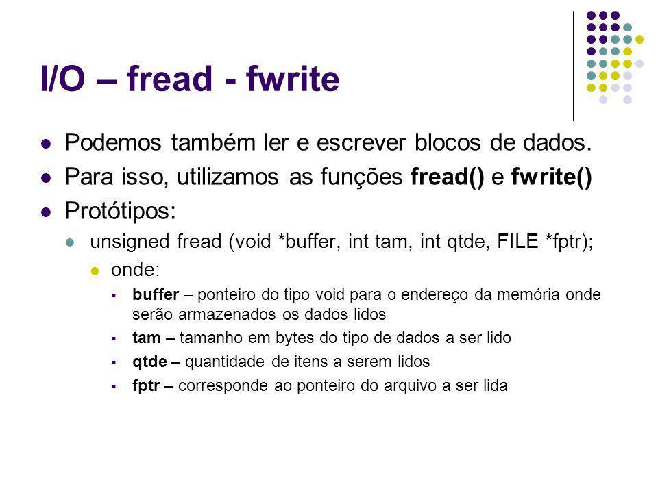 I/O – fread - fwrite Podemos também ler e escrever blocos de dados.