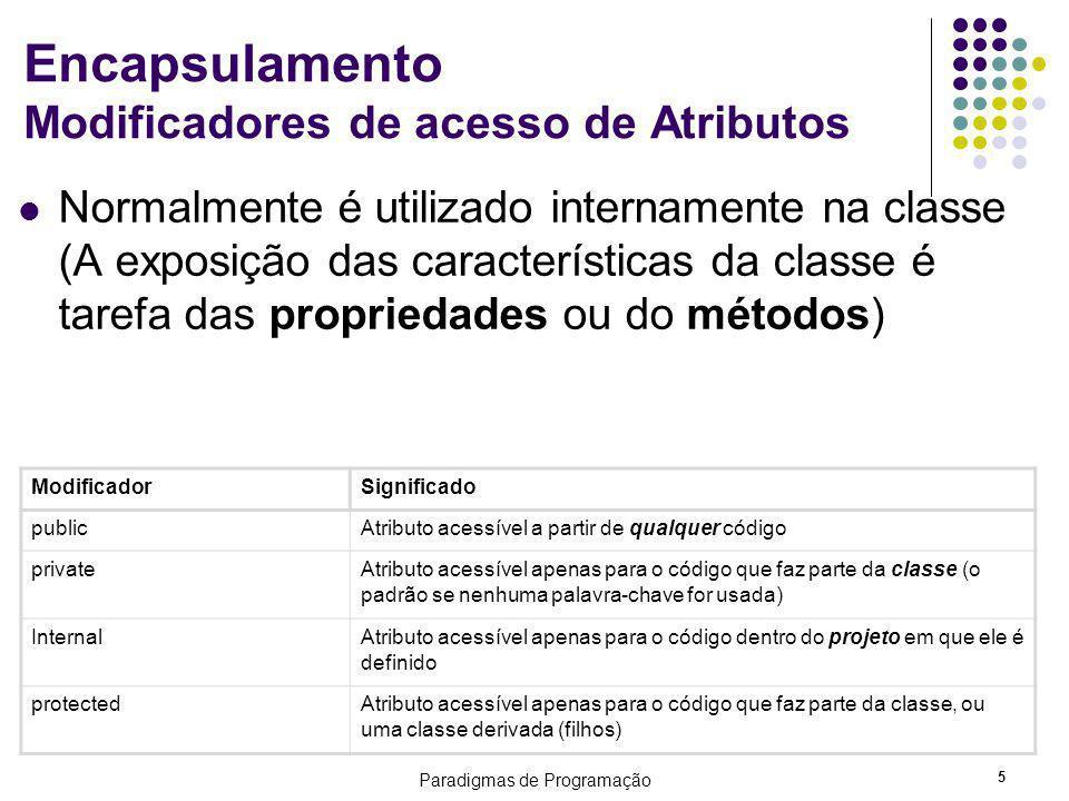 Paradigmas de Programação 5 Encapsulamento Modificadores de acesso de Atributos Normalmente é utilizado internamente na classe (A exposição das caract