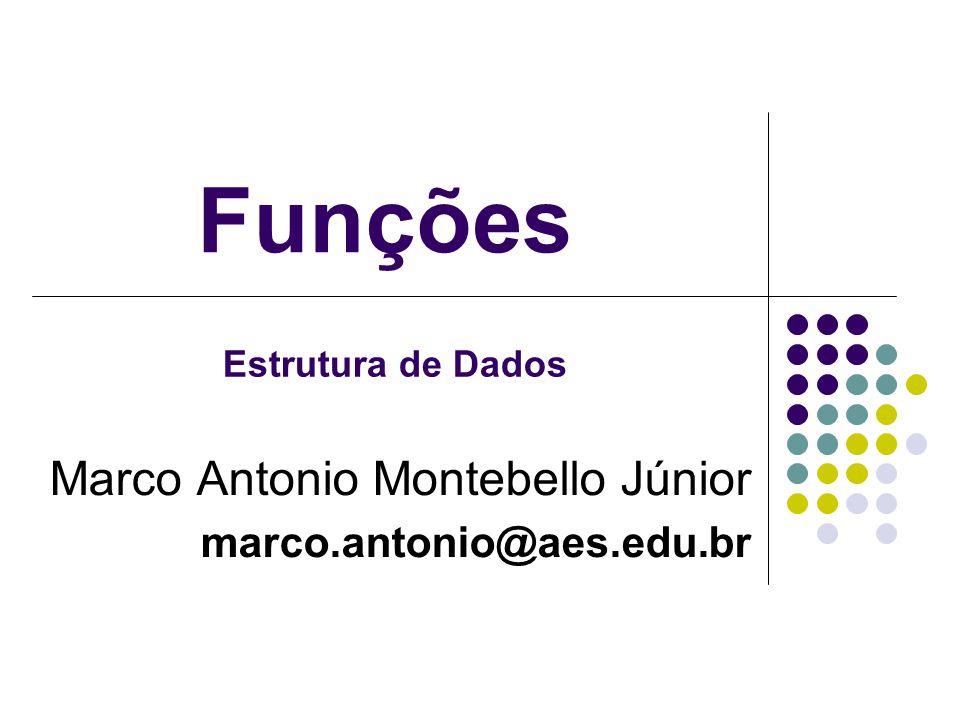 Funções Marco Antonio Montebello Júnior marco.antonio@aes.edu.br Estrutura de Dados