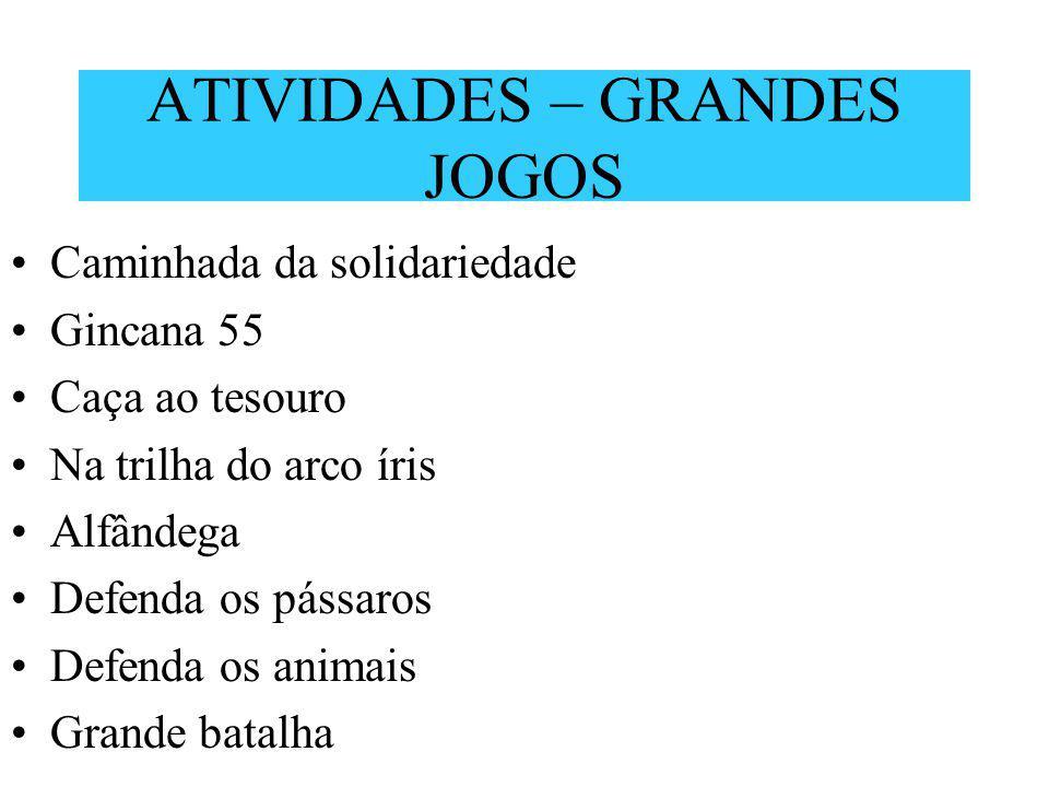 ATIVIDADES – GRANDES JOGOS Caminhada da solidariedade Gincana 55 Caça ao tesouro Na trilha do arco íris Alfândega Defenda os pássaros Defenda os anima
