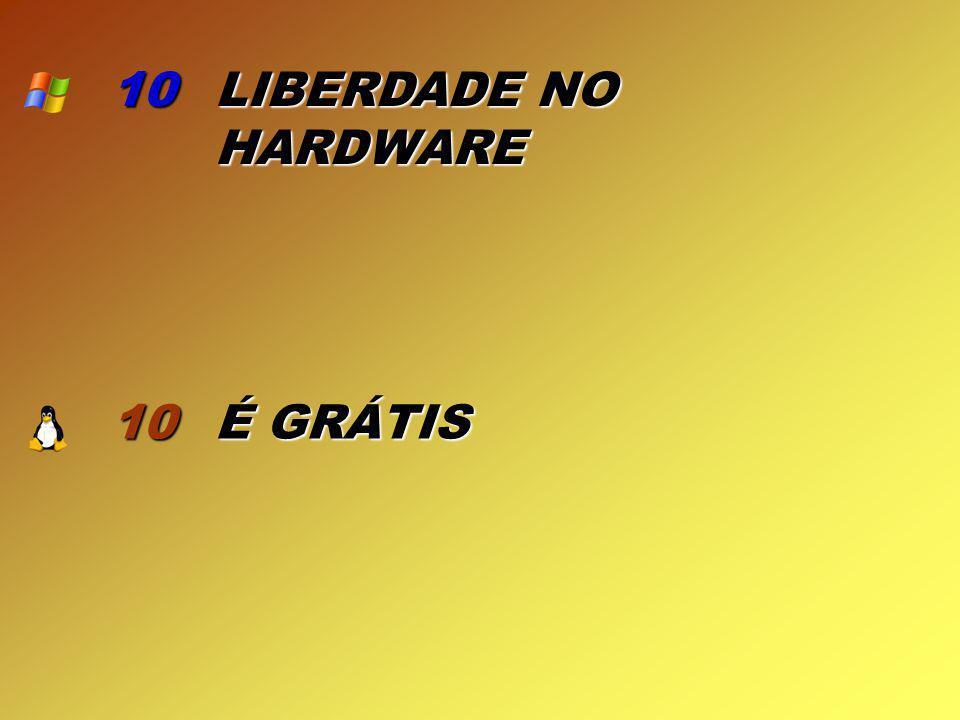 10 10 LIBERDADE NO HARDWARE É GRÁTIS