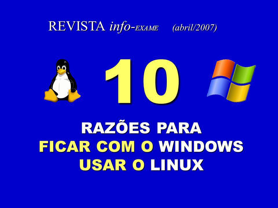 REVISTA info- EXAME (abril/2007) 10 RAZÕES PARA FICAR COM O WINDOWS USAR O LINUX