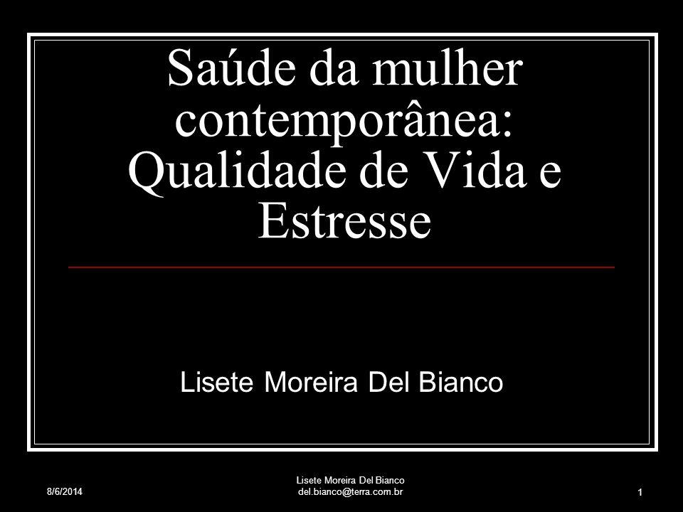 8/6/2014 Lisete Moreira Del Bianco del.bianco@terra.com.br 1 Saúde da mulher contemporânea: Qualidade de Vida e Estresse Lisete Moreira Del Bianco