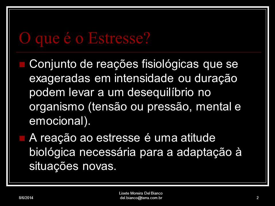 8/6/2014 Lisete Moreira Del Bianco del.bianco@terra.com.br2 O que é o Estresse.
