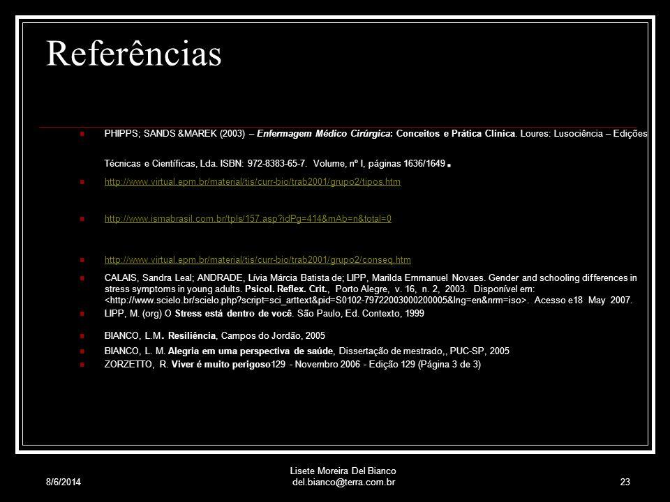 8/6/2014 Lisete Moreira Del Bianco del.bianco@terra.com.br22 Viver é muito perigoso, nos alertava sempre Guimarães Rosa É perigoso sim. E requer profu