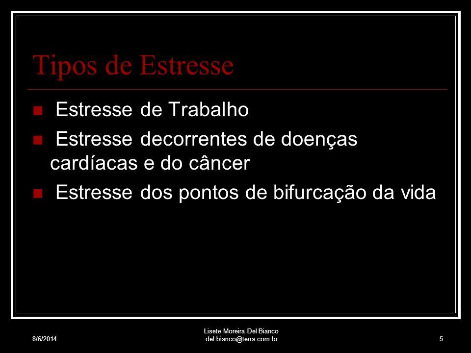 8/6/2014 Lisete Moreira Del Bianco del.bianco@terra.com.br4 Estresse crônico e o agudo O estresse crônico é aquele que afeta a maioria das pessoas, sendo constante no dia a dia, mas de uma forma mais suave.