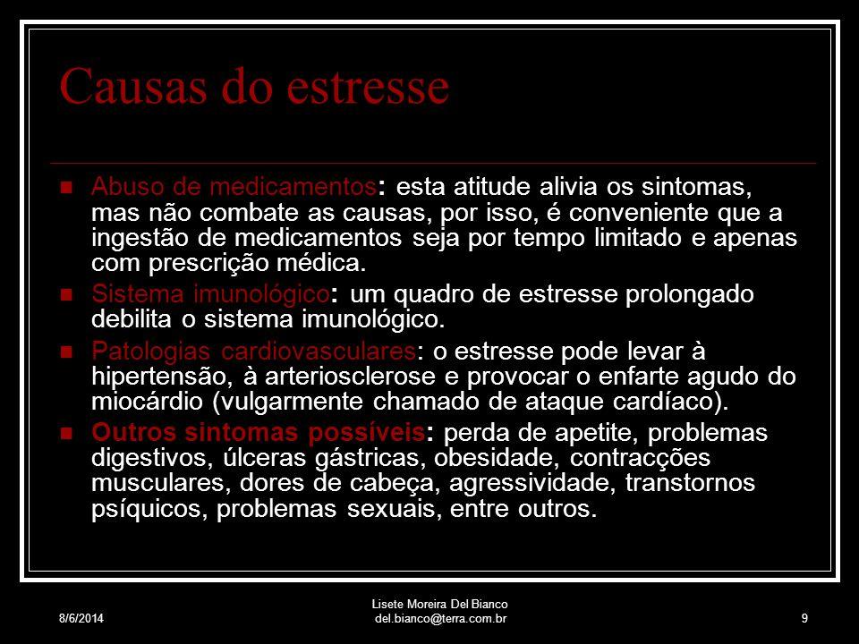 8/6/2014 Lisete Moreira Del Bianco del.bianco@terra.com.br8 Causas do estresse Ruídos: coloca-nos sempre em alerta, provoca a irritação e a perda de concentração desencadeando reações de estresse, que podem levar até a exaustão.