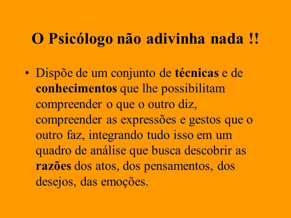 O Psicólogo não adivinha nada !.