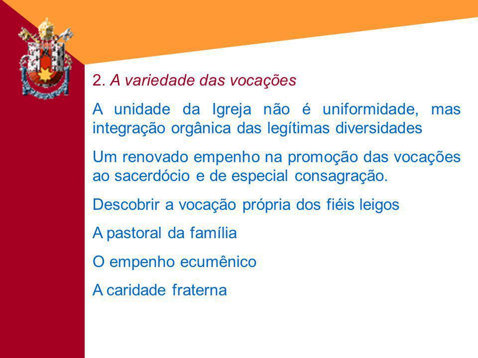 2. A variedade das vocações A unidade da Igreja não é uniformidade, mas integração orgânica das legítimas diversidades Um renovado empenho na promoção