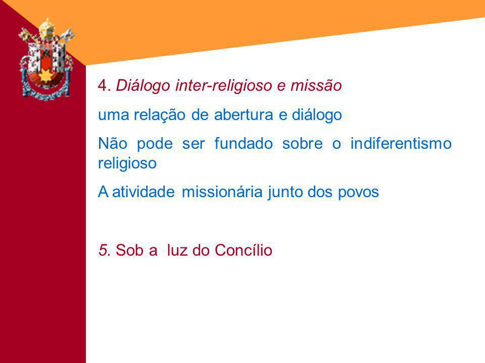 4. Diálogo inter-religioso e missão uma relação de abertura e diálogo Não pode ser fundado sobre o indiferentismo religioso A atividade missionária ju