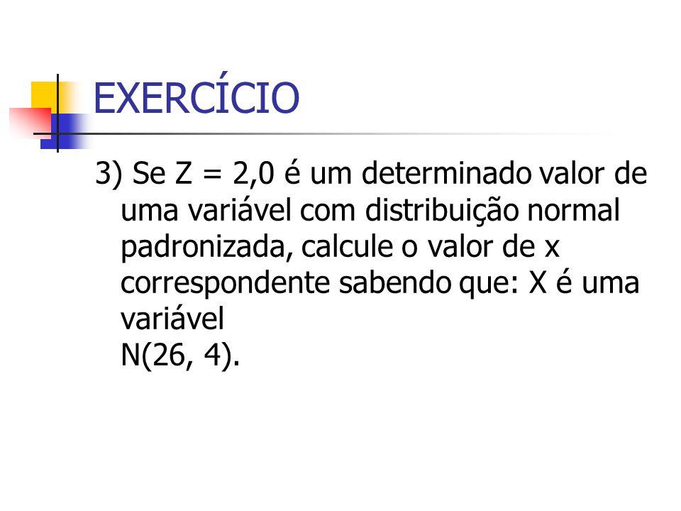 EXERCÍCIO 3) Se Z = 2,0 é um determinado valor de uma variável com distribuição normal padronizada, calcule o valor de x correspondente sabendo que: X