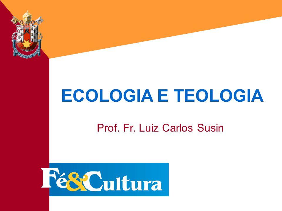 Fé&Cultura - 18/03/20031 ECOLOGIA E TEOLOGIA Prof. Fr. Luiz Carlos Susin