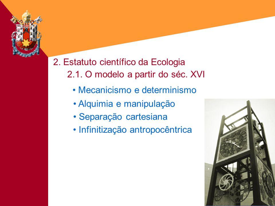 Fé&Cultura - 18/03/20033 2. Estatuto científico da Ecologia Infinitização antropocêntrica Separação cartesiana Alquimia e manipulação Mecanicismo e de
