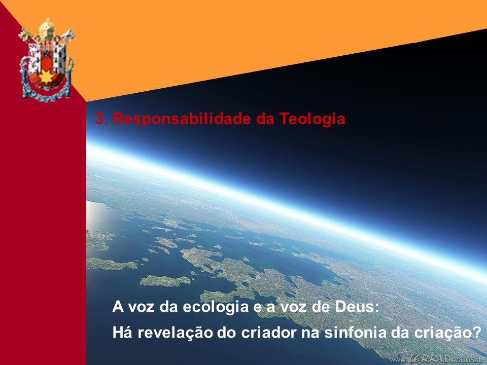 Fé&Cultura - 18/03/20035 3. Responsabilidade da Teologia A voz da ecologia e a voz de Deus: Há revelação do criador na sinfonia da criação?