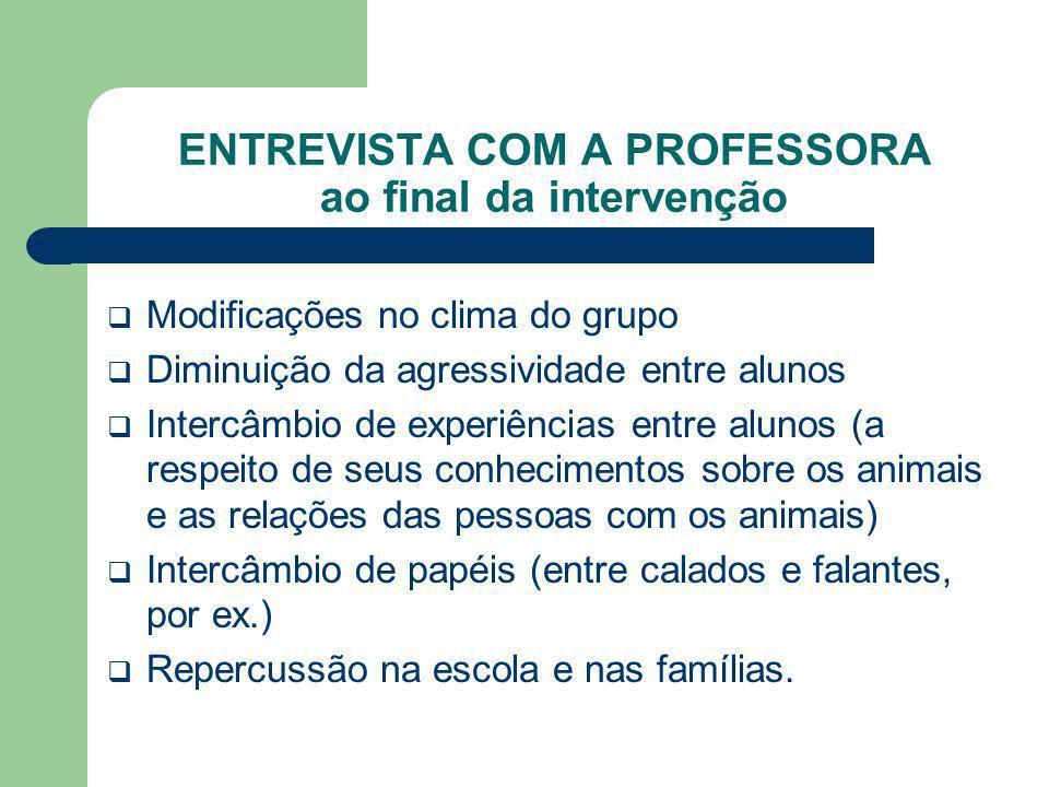 ENTREVISTA COM A PROFESSORA ao final da intervenção Modificações no clima do grupo Diminuição da agressividade entre alunos Intercâmbio de experiência