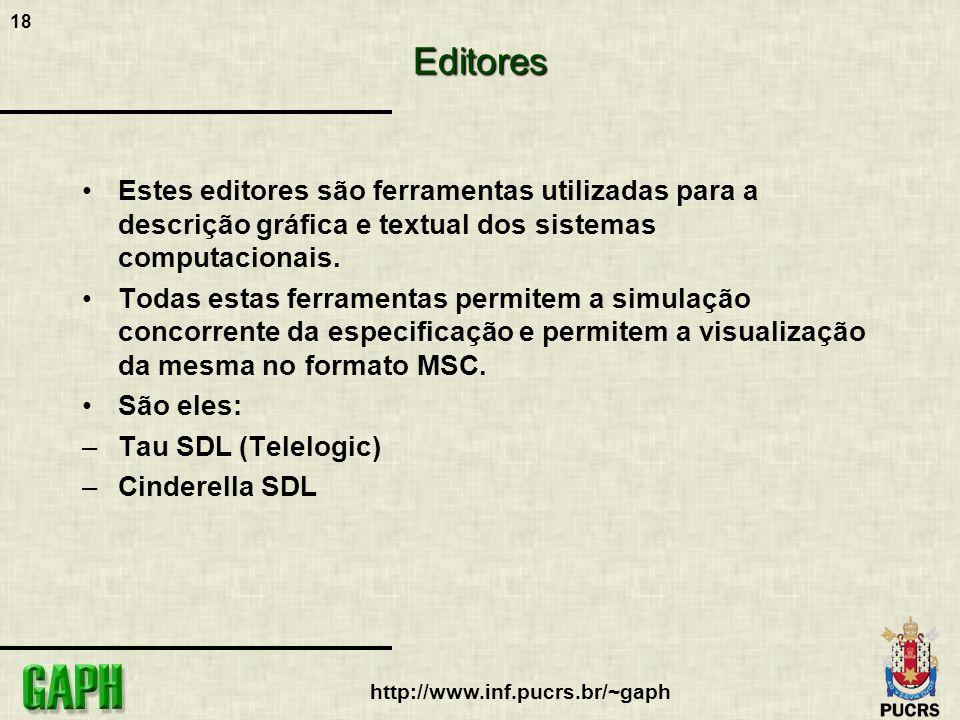 18 http://www.inf.pucrs.br/~gaphEditores Estes editores são ferramentas utilizadas para a descrição gráfica e textual dos sistemas computacionais. Tod