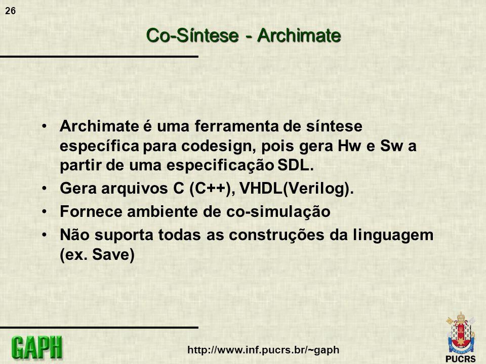 26 http://www.inf.pucrs.br/~gaph Co-Síntese - Archimate Archimate é uma ferramenta de síntese específica para codesign, pois gera Hw e Sw a partir de