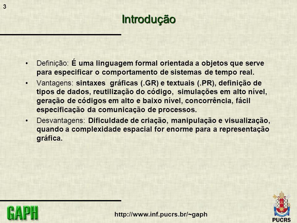 3 http://www.inf.pucrs.br/~gaphIntrodução Definição: É uma linguagem formal orientada a objetos que serve para especificar o comportamento de sistemas