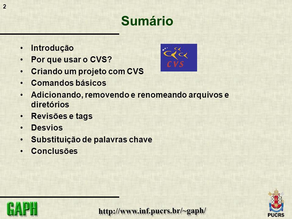 2 Sumário Introdução Por que usar o CVS? Criando um projeto com CVS Comandos básicos Adicionando, removendo e renomeando arquivos e diretórios Revisõe