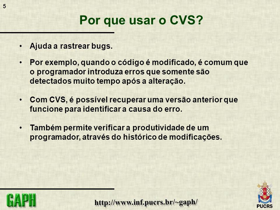 5 Por que usar o CVS? Ajuda a rastrear bugs. Por exemplo, quando o código é modificado, é comum que o programador introduza erros que somente são dete