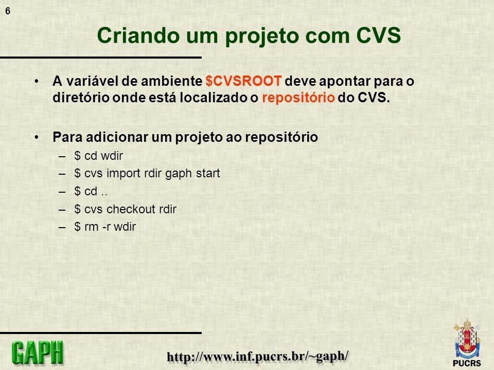 6 Criando um projeto com CVS A variável de ambiente $CVSROOT deve apontar para o diretório onde está localizado o repositório do CVS. Para adicionar u