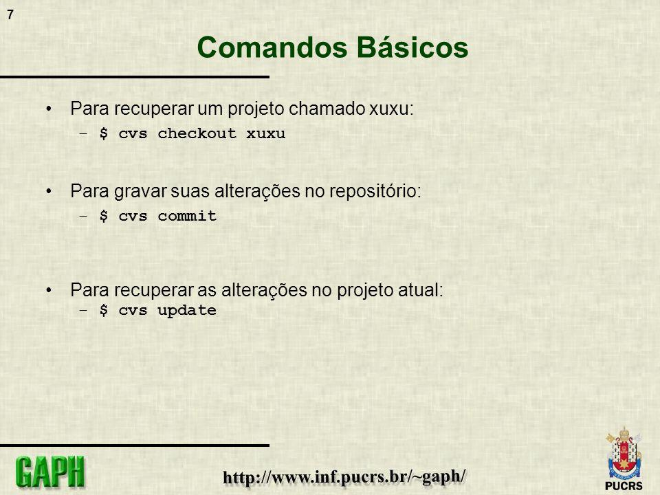 7 Comandos Básicos Para recuperar um projeto chamado xuxu: –$ cvs checkout xuxu Para gravar suas alterações no repositório: –$ cvs commit Para recuper